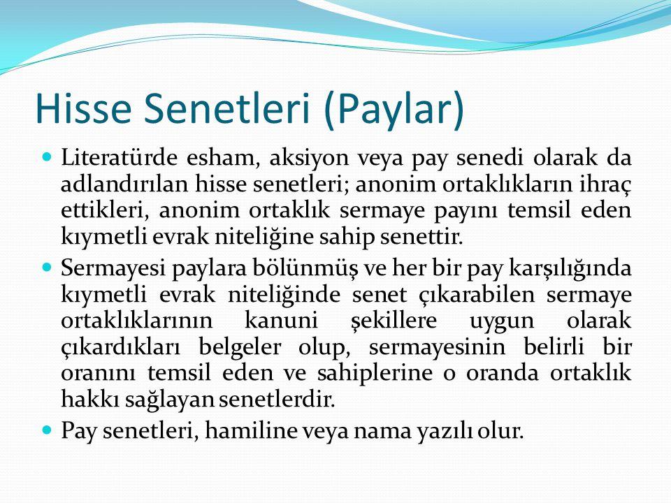 Hisse Senetleri (Paylar) Literatürde esham, aksiyon veya pay senedi olarak da adlandırılan hisse senetleri; anonim ortaklıkların ihraç ettikleri, anon