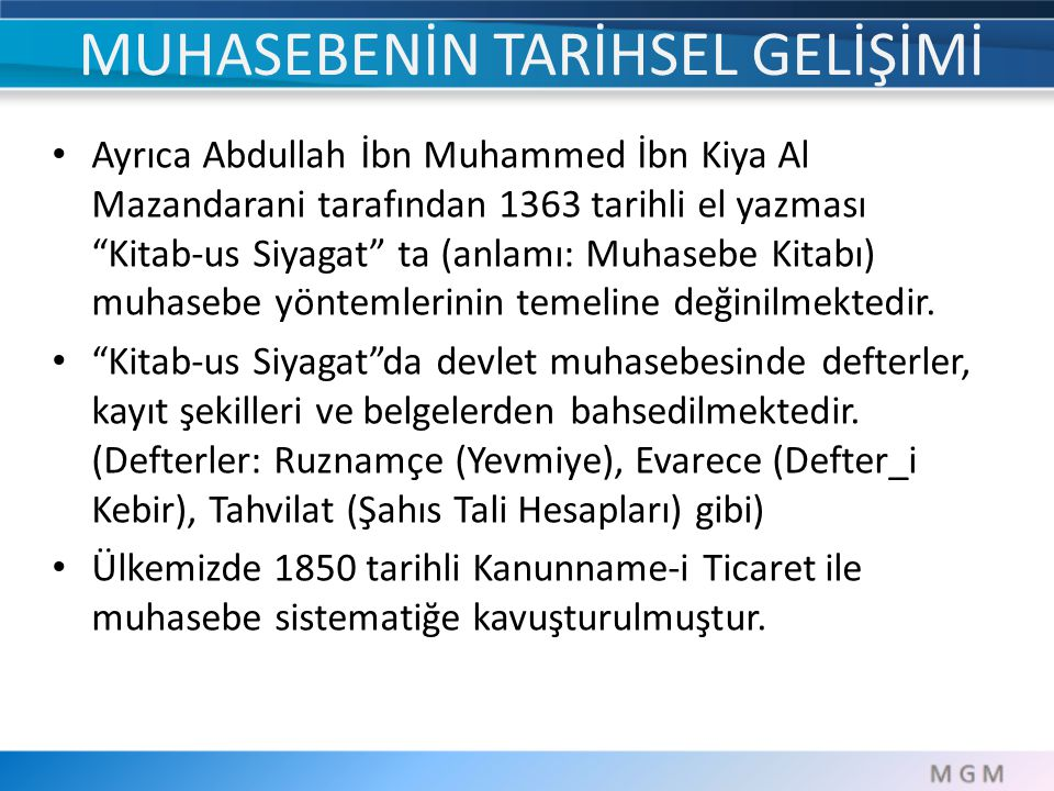 "Ayrıca Abdullah İbn Muhammed İbn Kiya Al Mazandarani tarafından 1363 tarihli el yazması ""Kitab-us Siyagat"" ta (anlamı: Muhasebe Kitabı) muhasebe yönte"