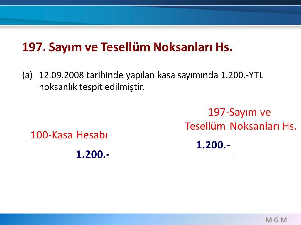 100-Kasa Hesabı 1.200.- 197. Sayım ve Tesellüm Noksanları Hs. (a)12.09.2008 tarihinde yapılan kasa sayımında 1.200.-YTL noksanlık tespit edilmiştir. 1
