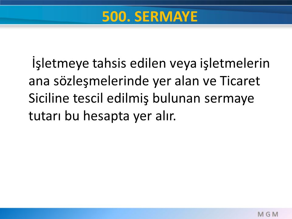 500. SERMAYE İşletmeye tahsis edilen veya işletmelerin ana sözleşmelerinde yer alan ve Ticaret Siciline tescil edilmiş bulunan sermaye tutarı bu hesap