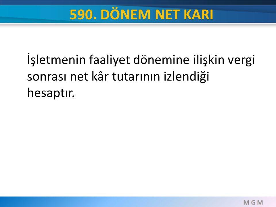 590. DÖNEM NET KARI İşletmenin faaliyet dönemine ilişkin vergi sonrası net kâr tutarının izlendiği hesaptır.