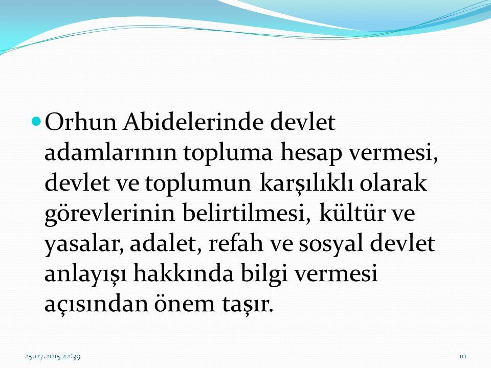 Orhun Abidelerinde devlet adamlarının topluma hesap vermesi, devlet ve toplumun karşılıklı olarak görevlerinin belirtilmesi, kültür ve yasalar, adalet