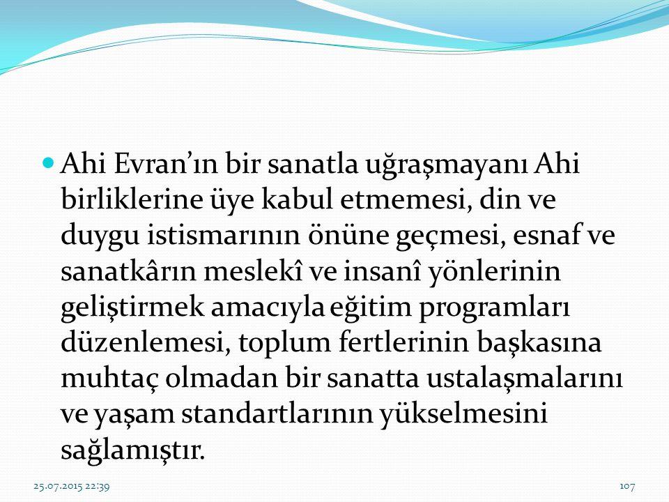 Ahi Evran'ın bir sanatla uğraşmayanı Ahi birliklerine üye kabul etmemesi, din ve duygu istismarının önüne geçmesi, esnaf ve sanatkârın meslekî ve insa