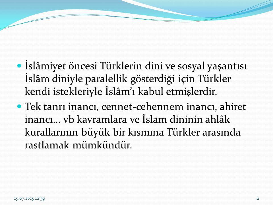 İslâmiyet öncesi Türklerin dini ve sosyal yaşantısı İslâm diniyle paralellik gösterdiği için Türkler kendi istekleriyle İslâm'ı kabul etmişlerdir. Tek