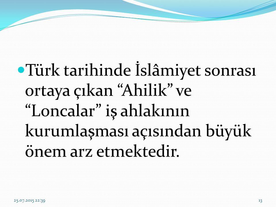Türk tarihinde İslâmiyet sonrası ortaya çıkan Ahilik ve Loncalar iş ahlakının kurumlaşması açısından büyük önem arz etmektedir.