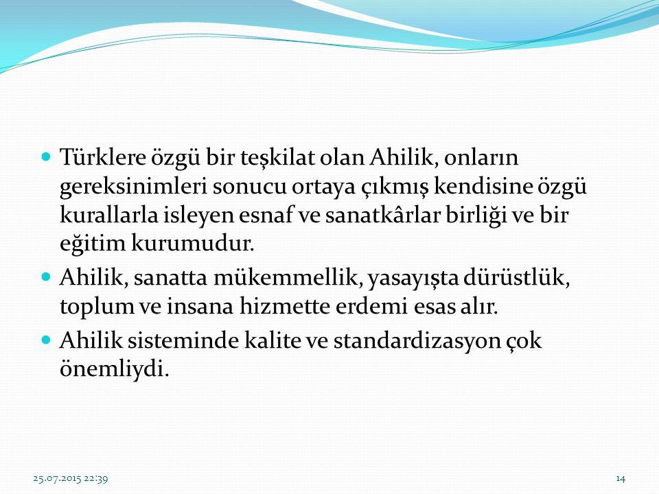 Türklere özgü bir teşkilat olan Ahilik, onların gereksinimleri sonucu ortaya çıkmış kendisine özgü kurallarla isleyen esnaf ve sanatkârlar birliği ve