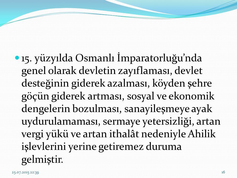 15. yüzyılda Osmanlı İmparatorluğu'nda genel olarak devletin zayıflaması, devlet desteğinin giderek azalması, köyden şehre göçün giderek artması, sosy