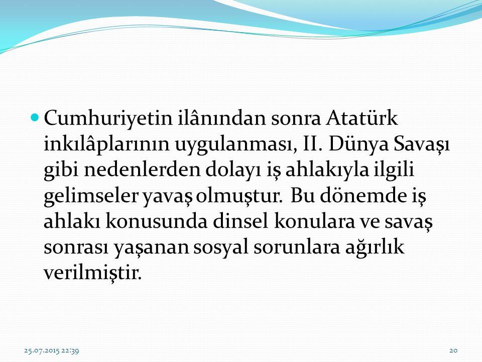 Cumhuriyetin ilânından sonra Atatürk inkılâplarının uygulanması, II. Dünya Savaşı gibi nedenlerden dolayı iş ahlakıyla ilgili gelimseler yavaş olmuştu