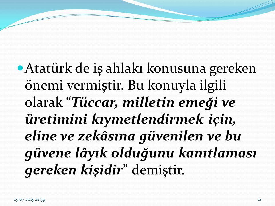 """Atatürk de iş ahlakı konusuna gereken önemi vermiştir. Bu konuyla ilgili olarak """"Tüccar, milletin emeği ve üretimini kıymetlendirmek için, eline ve ze"""