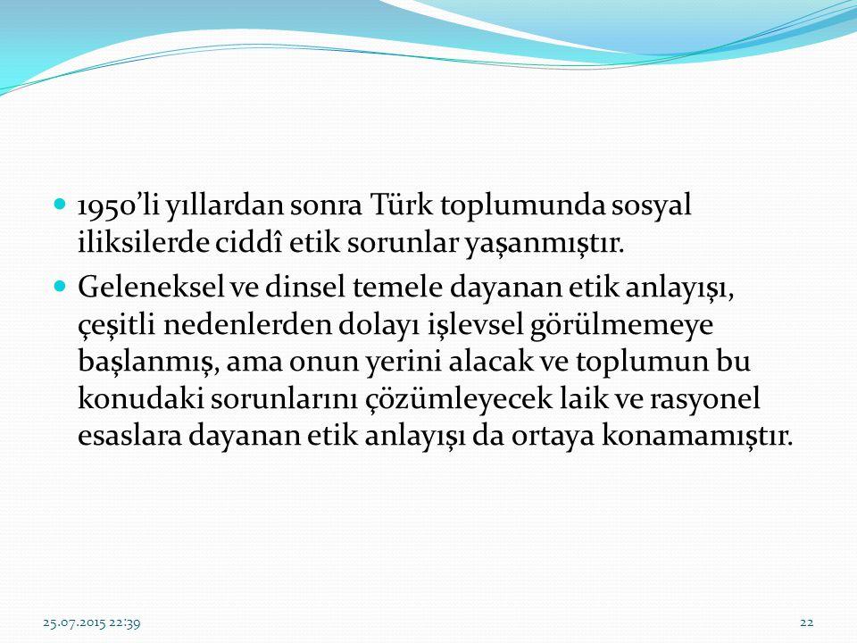1950'li yıllardan sonra Türk toplumunda sosyal iliksilerde ciddî etik sorunlar yaşanmıştır. Geleneksel ve dinsel temele dayanan etik anlayışı, çeşitli