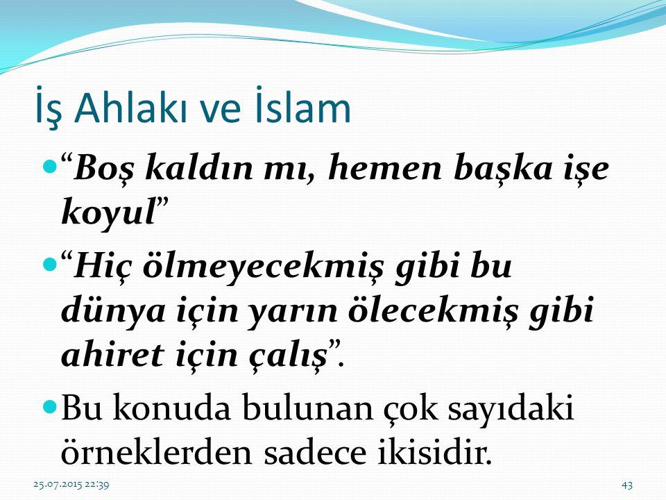 İş Ahlakı ve İslam Boş kaldın mı, hemen başka işe koyul Hiç ölmeyecekmiş gibi bu dünya için yarın ölecekmiş gibi ahiret için çalış .