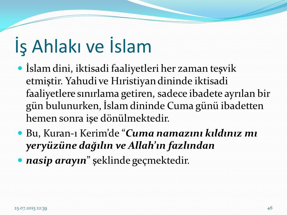 İş Ahlakı ve İslam İslam dini, iktisadi faaliyetleri her zaman teşvik etmiştir. Yahudi ve Hıristiyan dininde iktisadi faaliyetlere sınırlama getiren,