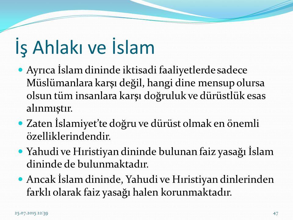 İş Ahlakı ve İslam Ayrıca İslam dininde iktisadi faaliyetlerde sadece Müslümanlara karşı değil, hangi dine mensup olursa olsun tüm insanlara karşı doğruluk ve dürüstlük esas alınmıştır.