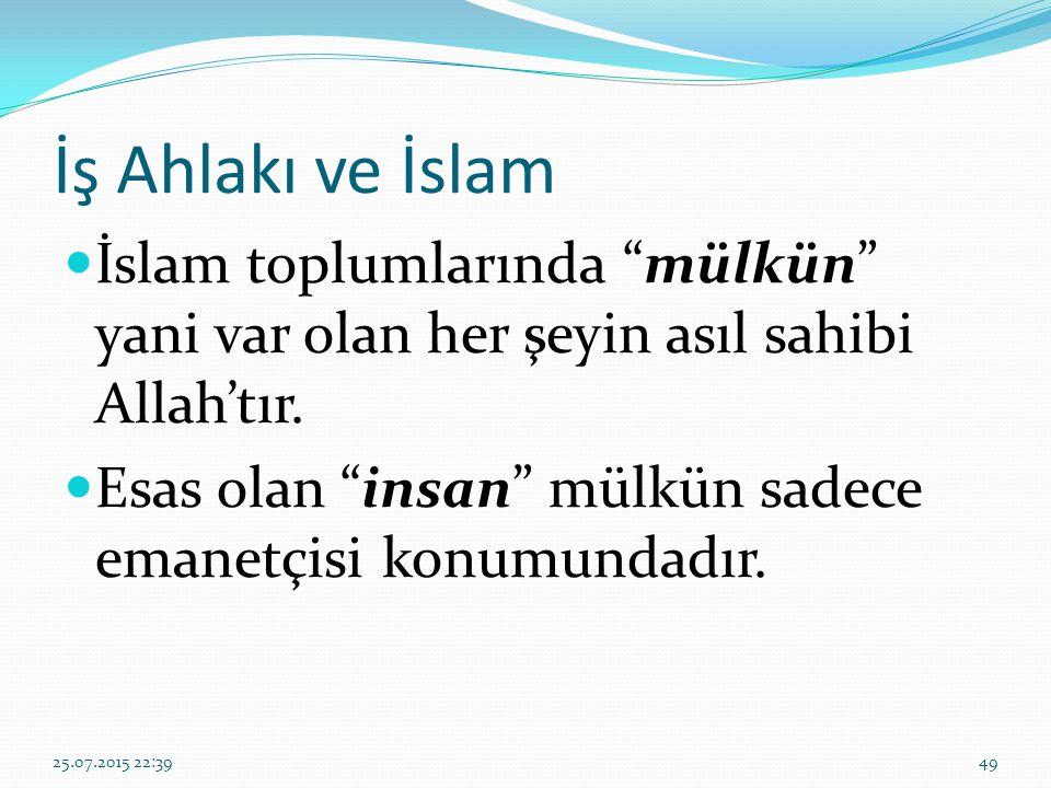 """İş Ahlakı ve İslam İslam toplumlarında """"mülkün"""" yani var olan her şeyin asıl sahibi Allah'tır. Esas olan """"insan"""" mülkün sadece emanetçisi konumundadır"""