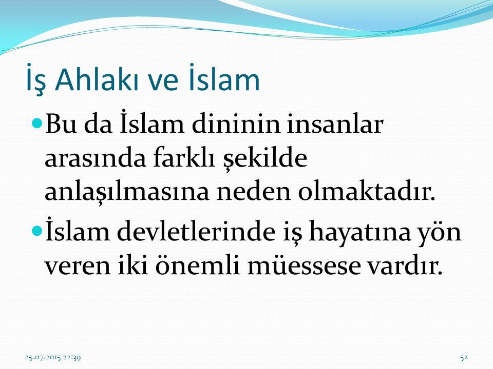 İş Ahlakı ve İslam Bu da İslam dininin insanlar arasında farklı şekilde anlaşılmasına neden olmaktadır. İslam devletlerinde iş hayatına yön veren iki