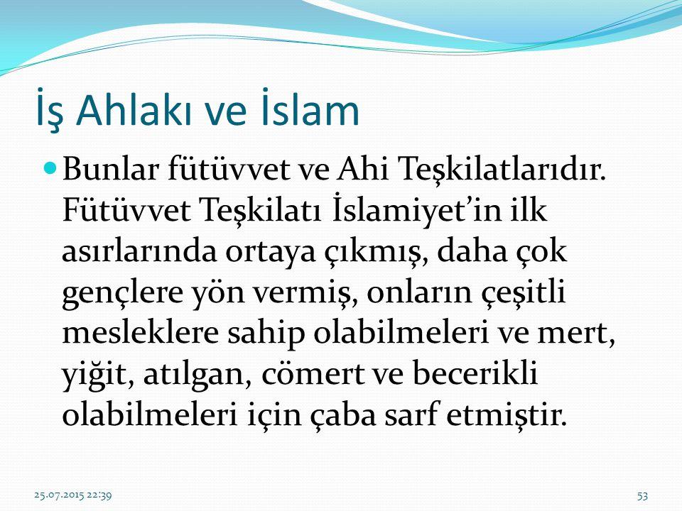 İş Ahlakı ve İslam Bunlar fütüvvet ve Ahi Teşkilatlarıdır. Fütüvvet Teşkilatı İslamiyet'in ilk asırlarında ortaya çıkmış, daha çok gençlere yön vermiş