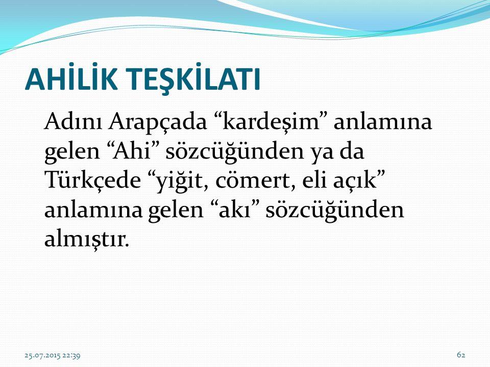 """AHİLİK TEŞKİLATI Adını Arapçada """"kardeşim"""" anlamına gelen """"Ahi"""" sözcüğünden ya da Türkçede """"yiğit, cömert, eli açık"""" anlamına gelen """"akı"""" sözcüğünden"""