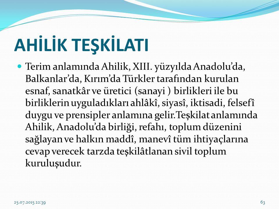 AHİLİK TEŞKİLATI Terim anlamında Ahilik, XIII. yüzyılda Anadolu'da, Balkanlar'da, Kırım'da Türkler tarafından kurulan esnaf, sanatkâr ve üretici (sana