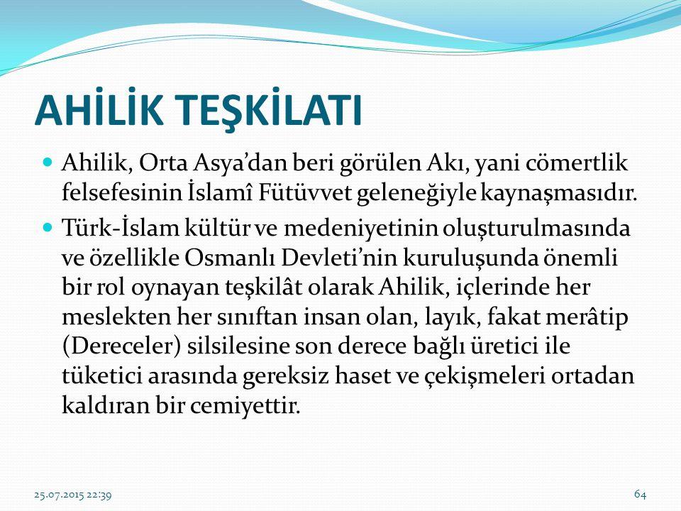 AHİLİK TEŞKİLATI Ahilik, Orta Asya'dan beri görülen Akı, yani cömertlik felsefesinin İslamî Fütüvvet geleneğiyle kaynaşmasıdır. Türk-İslam kültür ve m