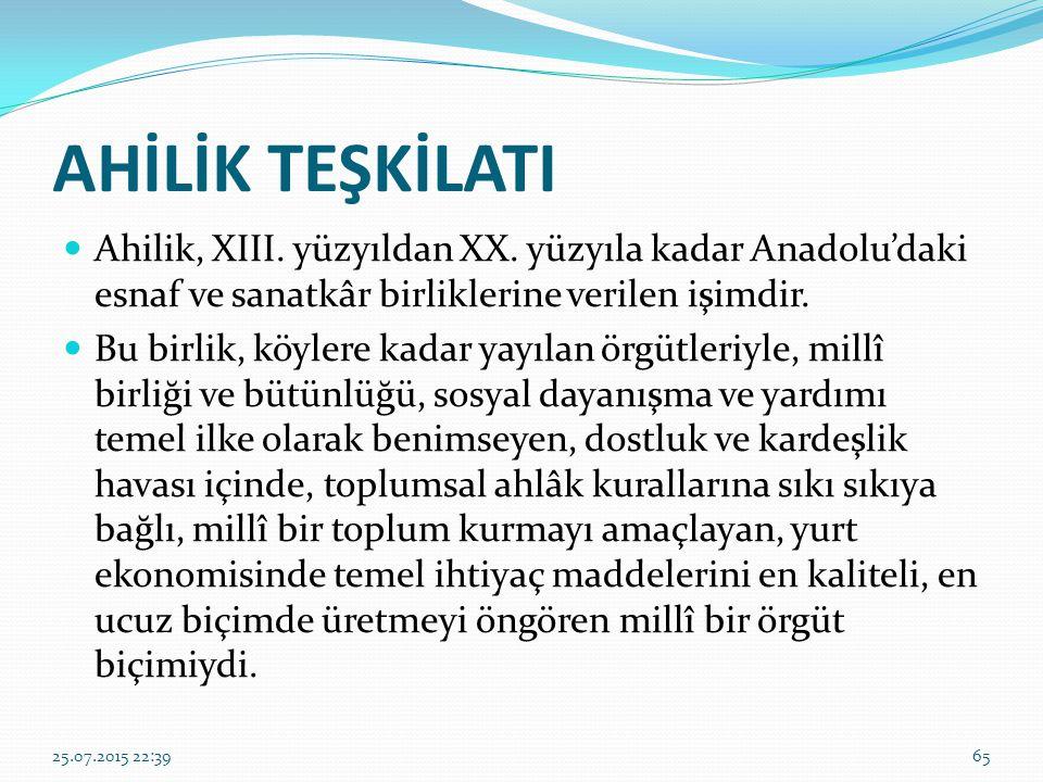 AHİLİK TEŞKİLATI Ahilik, XIII. yüzyıldan XX. yüzyıla kadar Anadolu'daki esnaf ve sanatkâr birliklerine verilen işimdir. Bu birlik, köylere kadar yayıl