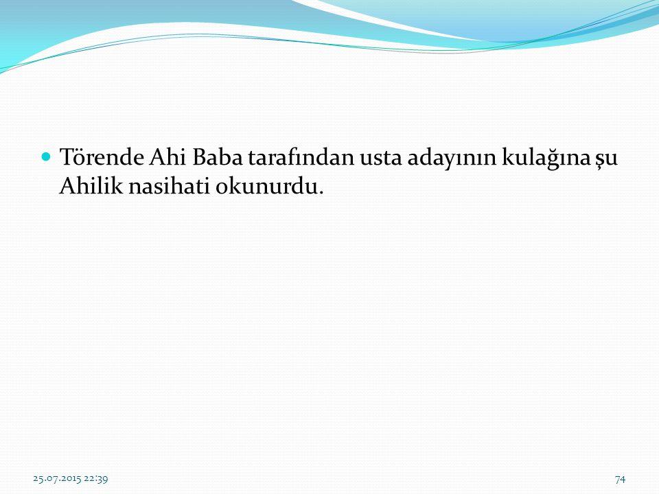 Törende Ahi Baba tarafından usta adayının kulağına şu Ahilik nasihati okunurdu. 25.07.2015 22:4174
