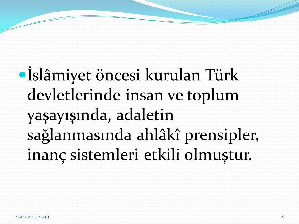 İslâmiyet öncesi kurulan Türk devletlerinde insan ve toplum yaşayışında, adaletin sağlanmasında ahlâkî prensipler, inanç sistemleri etkili olmuştur.