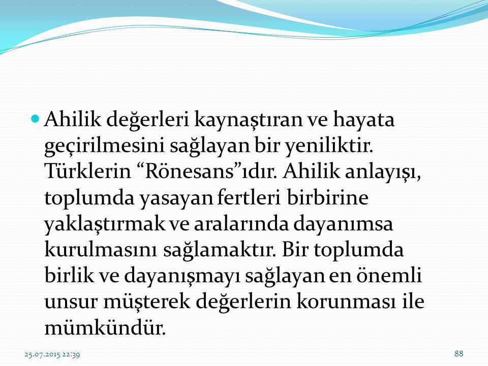 """Ahilik değerleri kaynaştıran ve hayata geçirilmesini sağlayan bir yeniliktir. Türklerin """"Rönesans""""ıdır. Ahilik anlayışı, toplumda yasayan fertleri bir"""