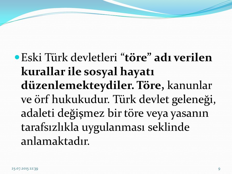 """Eski Türk devletleri """"töre"""" adı verilen kurallar ile sosyal hayatı düzenlemekteydiler. Töre, kanunlar ve örf hukukudur. Türk devlet geleneği, adaleti"""