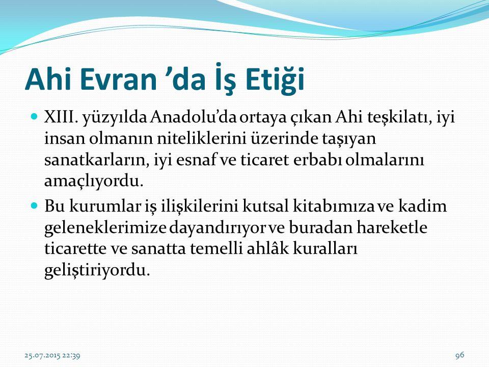 Ahi Evran 'da İş Etiği XIII. yüzyılda Anadolu'da ortaya çıkan Ahi teşkilatı, iyi insan olmanın niteliklerini üzerinde taşıyan sanatkarların, iyi esnaf