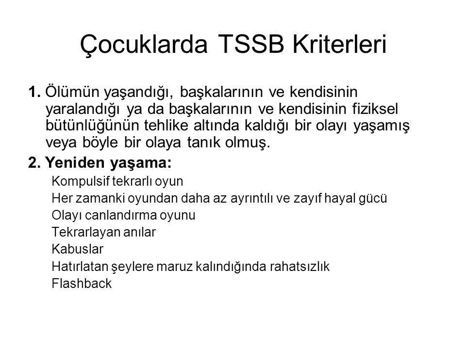 Çocuklarda TSSB Kriterleri 1. Ölümün yaşandığı, başkalarının ve kendisinin yaralandığı ya da başkalarının ve kendisinin fiziksel bütünlüğünün tehlike