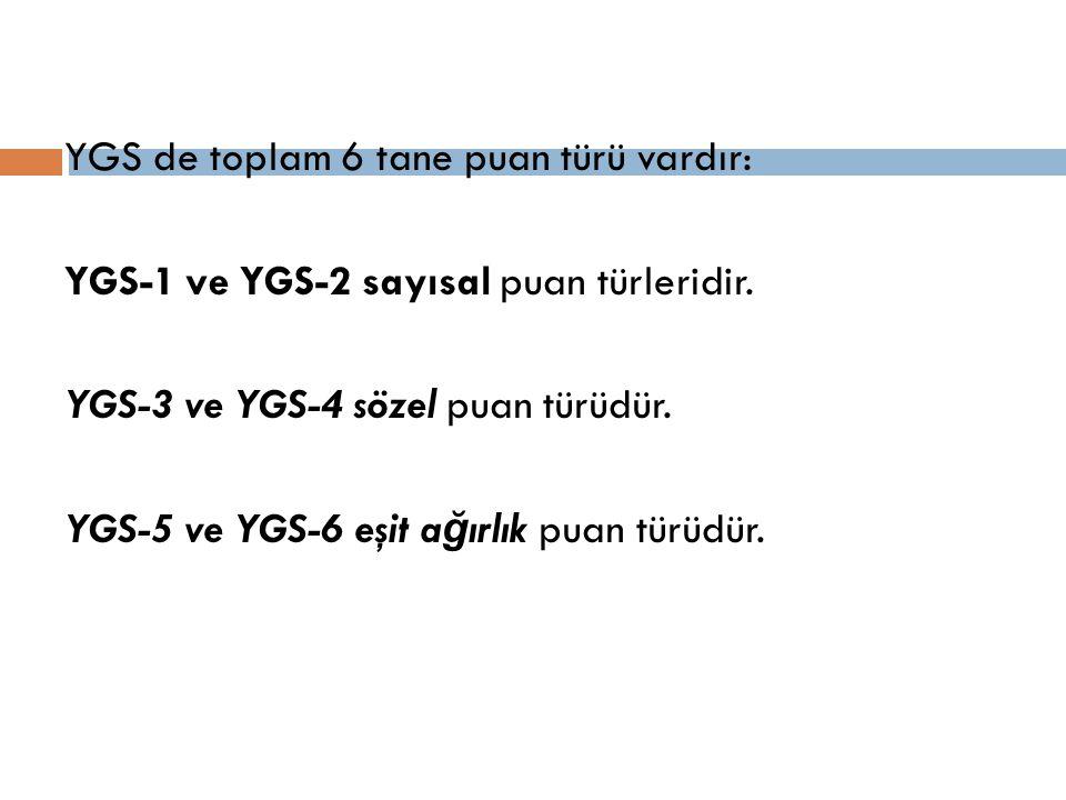 YGS de toplam 6 tane puan türü vardır: YGS-1 ve YGS-2 sayısal puan türleridir.