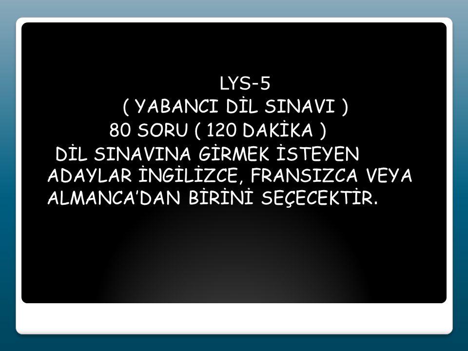 LYS-5 ( YABANCI DİL SINAVI ) 80 SORU ( 120 DAKİKA ) DİL SINAVINA GİRMEK İSTEYEN ADAYLAR İNGİLİZCE, FRANSIZCA VEYA ALMANCA'DAN BİRİNİ SEÇECEKTİR.
