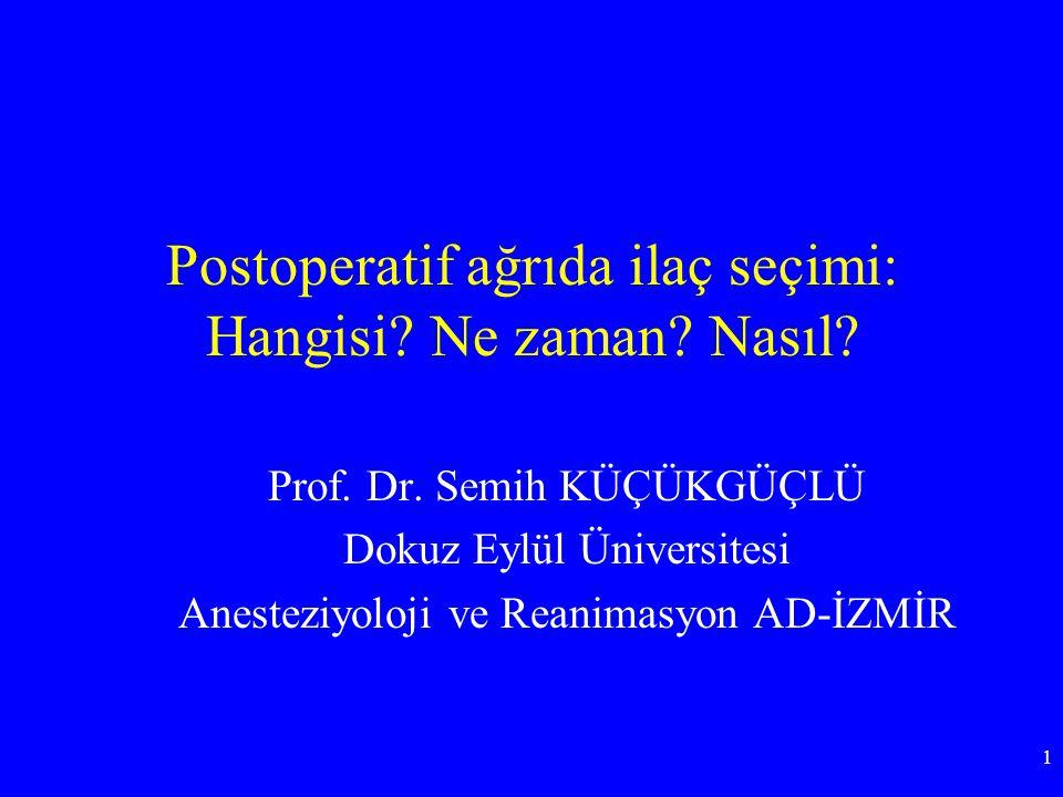 Postoperatif ağrıda ilaç seçimi: Hangisi? Ne zaman? Nasıl? Prof. Dr. Semih KÜÇÜKGÜÇLÜ Dokuz Eylül Üniversitesi Anesteziyoloji ve Reanimasyon AD-İZMİR