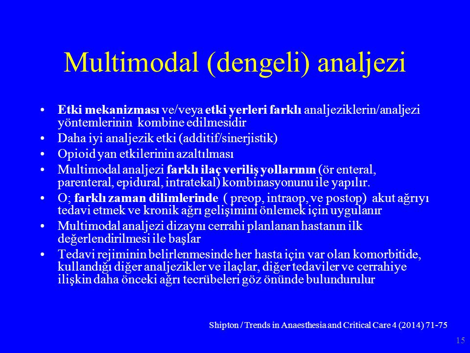Multimodal (dengeli) analjezi Etki mekanizması ve/veya etki yerleri farklı analjeziklerin/analjezi yöntemlerinin kombine edilmesidir Daha iyi analjezi