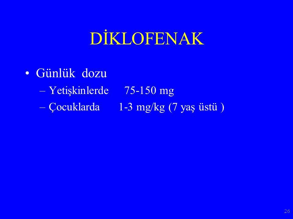 DİKLOFENAK Günlük dozu –Yetişkinlerde 75-150 mg –Çocuklarda 1-3 mg/kg (7 yaş üstü ) 26