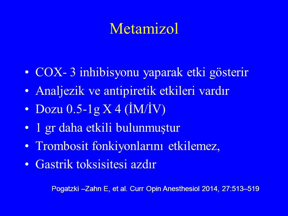 Metamizol COX- 3 inhibisyonu yaparak etki gösterir Analjezik ve antipiretik etkileri vardır Dozu 0.5-1g X 4 (İM/İV) 1 gr daha etkili bulunmuştur Tromb