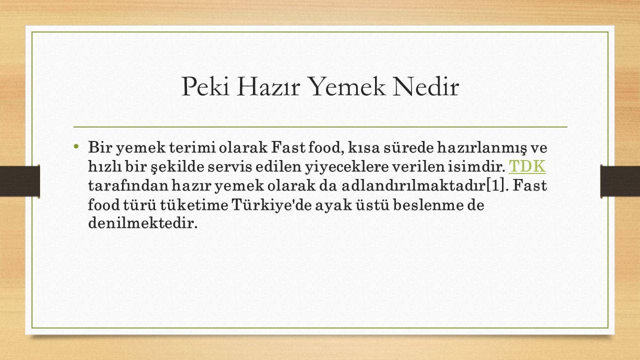 Peki Hazır Yemek Nedir Bir yemek terimi olarak Fast food, kısa sürede hazırlanmış ve hızlı bir şekilde servis edilen yiyeceklere verilen isimdir. TDK