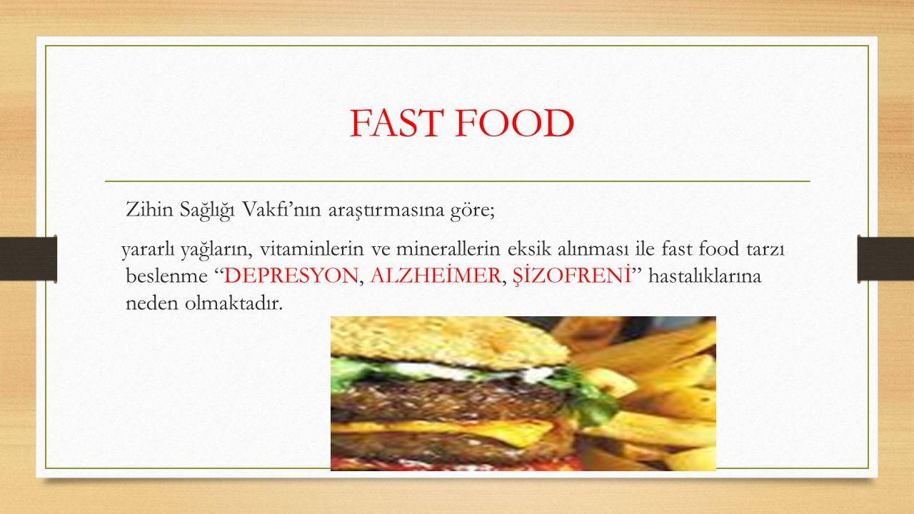 """FAST FOOD Zihin Sağlığı Vakfı'nın araştırmasına göre; yararlı yağların, vitaminlerin ve minerallerin eksik alınması ile fast food tarzı beslenme """"DEPR"""
