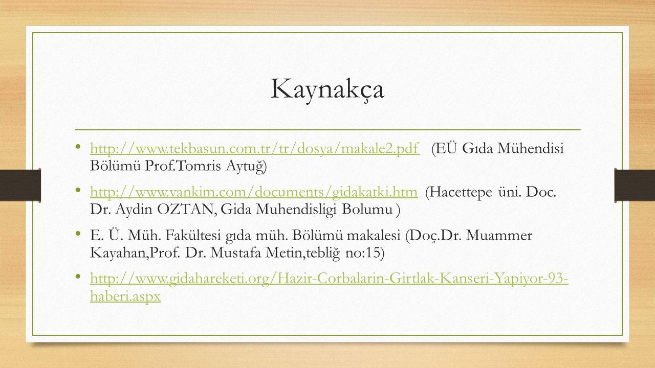 Kaynakça http://www.tekbasun.com.tr/tr/dosya/makale2.pdf (EÜ Gıda Mühendisi Bölümü Prof.Tomris Aytuğ) http://www.tekbasun.com.tr/tr/dosya/makale2.pdf