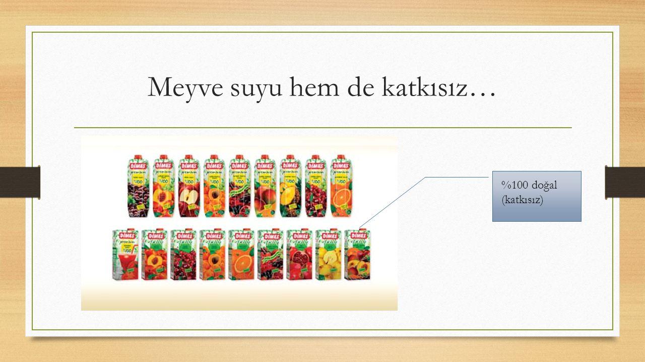 Meyve suyu hem de katkısız… %100 doğal (katkısız)