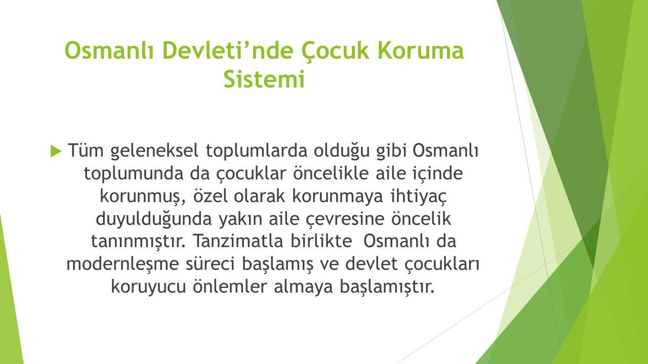 Osmanlı Devleti'nde Çocuk Koruma Sistemi  Tüm geleneksel toplumlarda olduğu gibi Osmanlı toplumunda da çocuklar öncelikle aile içinde korunmuş, özel