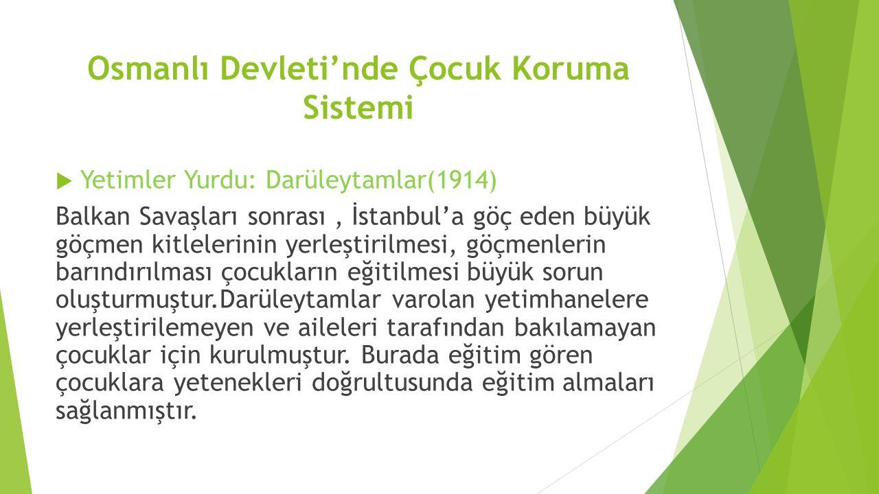 Osmanlı Devleti'nde Çocuk Koruma Sistemi  Yetimler Yurdu: Darüleytamlar(1914) Balkan Savaşları sonrası, İstanbul'a göç eden büyük göçmen kitlelerinin