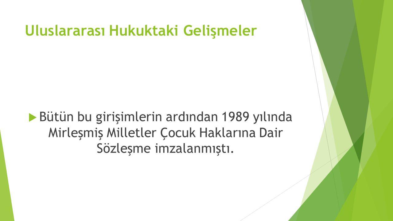 Çocuk Haklarına Dair Sözleşme  Çocuk Haklarına Dair Sözleşme, Birleşmiş Milletler tarafından 20 Kasım 1989 tarihin de kabul edilerek 2 Eylül 1990 tarihinde yürürlüğe girmiştir.