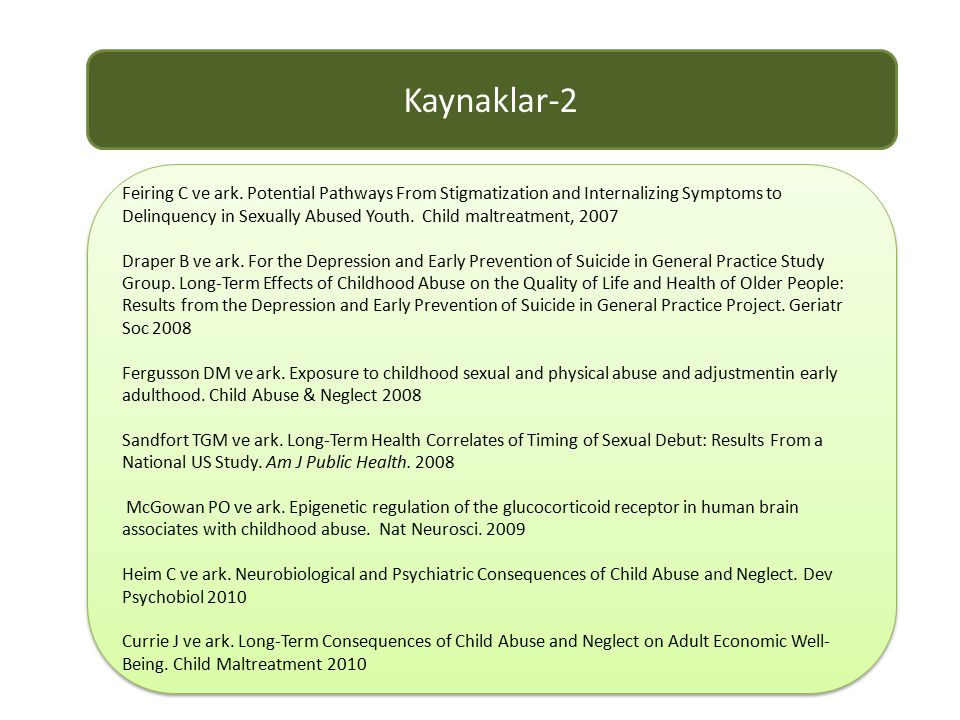 Kaynaklar-2 Feiring C ve ark. Potential Pathways From Stigmatization and Internalizing Symptoms to Delinquency in Sexually Abused Youth. Child maltrea