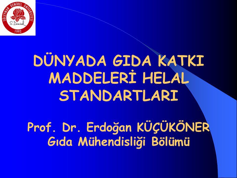 DÜNYADA GIDA KATKI MADDELERİ HELAL STANDARTLARI Prof. Dr. Erdoğan KÜÇÜKÖNER Gıda Mühendisliği Bölümü