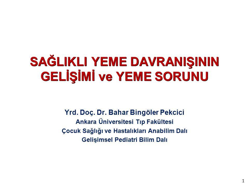 SAĞLIKLI YEME DAVRANIŞININ GELİŞİMİ ve YEME SORUNU Yrd. Doç. Dr. Bahar Bingöler Pekcici Ankara Üniversitesi Tıp Fakültesi Çocuk Sağlığı ve Hastalıklar