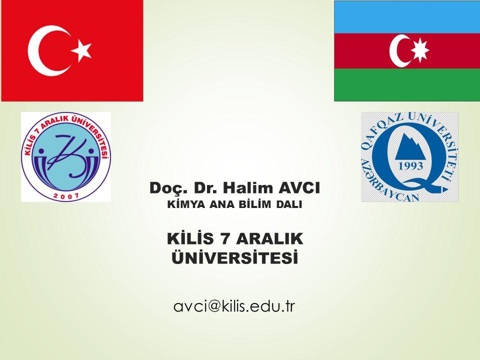 Doç. Dr. Halim AVCI KİMYA ANA BİLİM DALI KİLİS 7 ARALIK ÜNİVERSİTESİ avci@kilis.edu.tr