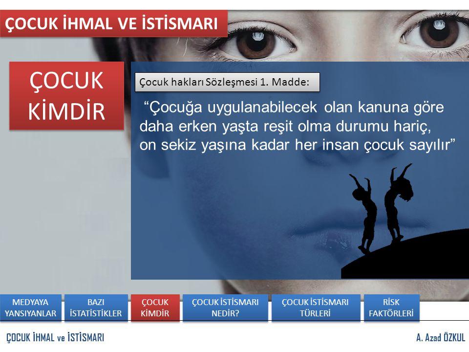 "A. Azad ÖZKULÇOCUK İ HMAL ve İ ST İ SMARI ÇOCUK İHMAL VE İSTİSMARI Çocuk hakları Sözleşmesi 1. Madde: ""Çocuğa uygulanabilecek olan kanuna göre daha er"