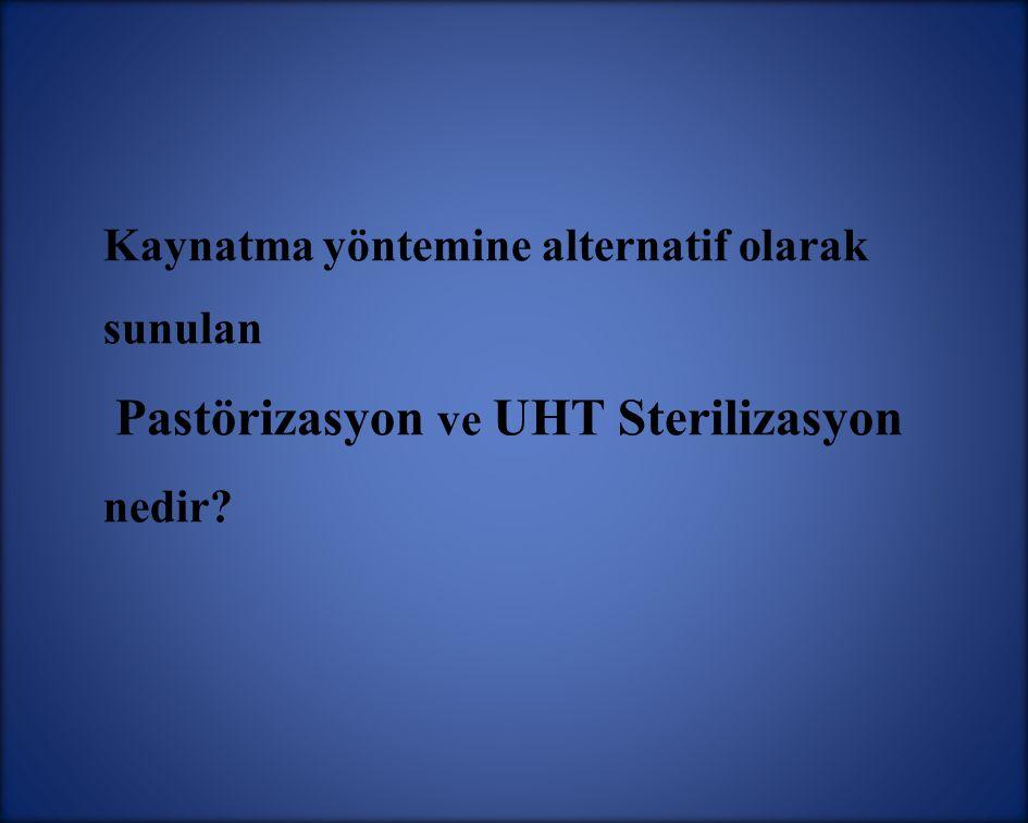 15 Kaynatma yöntemine alternatif olarak sunulan Pastörizasyon ve UHT Sterilizasyon nedir?