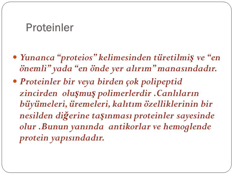 Proteinler Yunanca proteios kelimesinden türetilmi ş ve en önemli yada en önde yer alırım manasındadır.